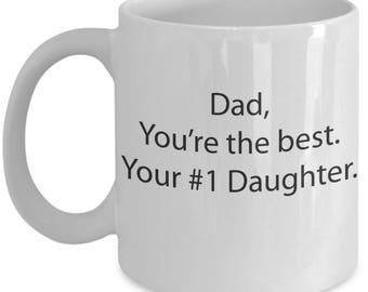 Best Dad Gift - Father's Day Gift - Father's Day Mug - Dad's Day Gift - Dad, You're the Best. Your #1 Daughter 11oz White Coffee Mug
