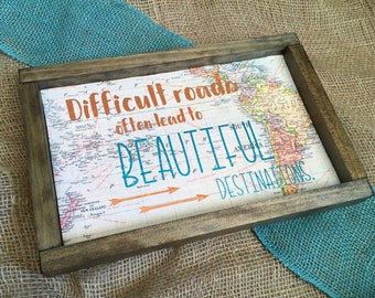 Difficult roads often lead to beautiful destinations- inspirational sign- home decor- map sign