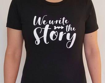 We Write The Story -- T-Shirt