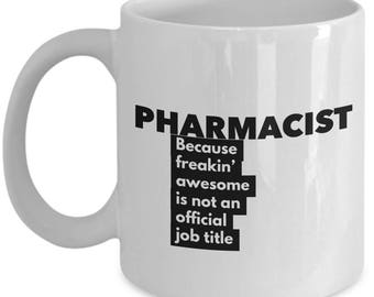 Pharmacist because freakin' awesome is not an official job title - Unique Gift Coffee Mug