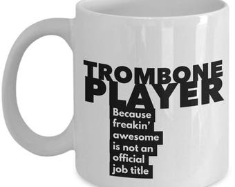 Trombone Player because freakin' awesome is not an official job title - Unique Gift Coffee Mug