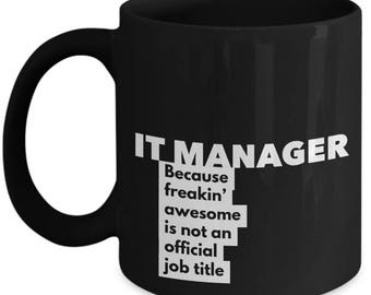 IT Manager because freakin' awesome is not an official job title - Unique Gift Black Coffee Mug