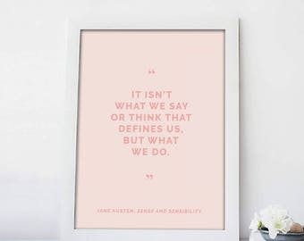 Jane Austen Quote Print|It Isn't What We Say or Think That Defines Us, but What We Do|Sense and Sensibility|Literary Art|Book Quote|5x7|8x10