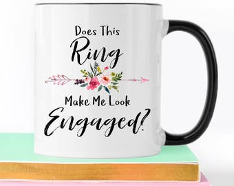 Does This Ring Make Me Look Engaged, Engaged Mug, Bride To Be, Engagement Mug, Engagement Gift, Fiance Mug, Future Mrs, I'm Engaged