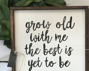 Grow old with me Sign. hand painted, wood sign, rustic, homemade sign, farmhouse
