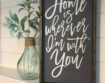 Home is wherever I am with you, Farmhouse Style Sign, Family sign, Home Sign, Home Decor, Rustic Decor, Farmhouse Sign