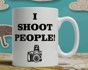 Photography mug I Shoot People, gift idea photographer mug, photography gift coffee mug, Photographer birthday idea, photography gift idea,