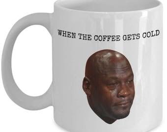 Crying Mug, When the coffee gets cold, funny coffee mug