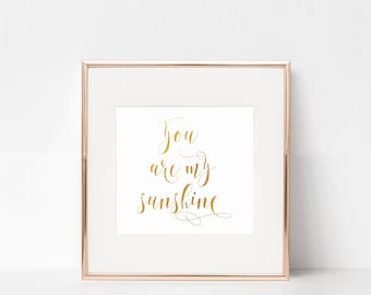 "You Are My Sunshine, Faux Gold Foil, 20""x20"" Digital Download Prints, Wall Art, Office, Arbor Grace Collections"