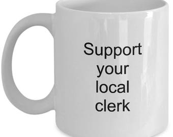 Local Clerk Coffee Mug Support Your Local Clerk