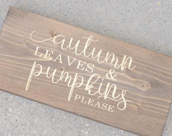 Autumn Leaves & Pumpkins Please - solid wood sign - fall decor - autumn - rustic - gift - home decor - wall decor - farmhouse decor - gold