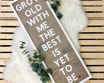 Grow Old with Me the Best is Yet to Be - solid wood sign