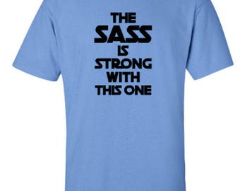 The Sass is Strong With This One Adult Unisex Tshirt