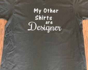 My other shirts are Designer. Designer
