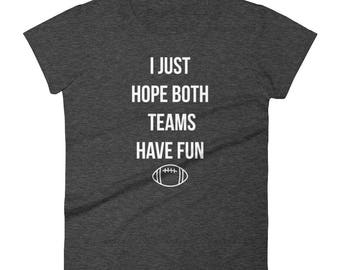 I just Hope Both Teams Have fun football game day tailgate women's short sleeve t-shirt