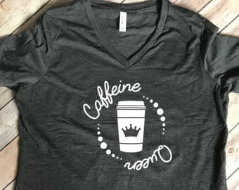 Caffeine Queen / But first coffee / coffee lover / V neck / Gift for her