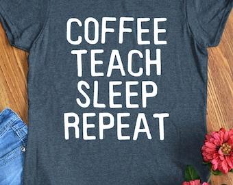 Teacher Shirts Funny Gift Coffee Teach Sleep Repeat Tshirts for School Teachers Womens Ladies Teaching Tee Shirts