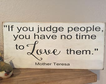Mother Teresa quote/If you judge people/Love/Wood signs/distressed signs/farmhouse decor
