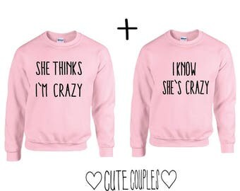 She Thinks I Know Crazy Couple Sweater Rosa  - sweater,hoodie,pullover,t-shirt,tee,top,couple,Pärchen,best friends,gift,