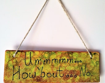 "How'bout No. - 11.25"" x 3.5"" Original Abstract Ceramic Painting"