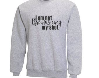 Not Throwing Away My Shot Sweatshirt- Hamilton Clothing- Hamilton the Musical- Hamilton Gear- Fleece Hamilton Sweater