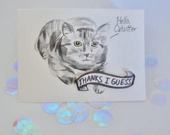 Silver Catsitter Card, Funny cat card, Petsitting thank you card- Card from cat, Unenthusiastic but adorable cat card- original design.