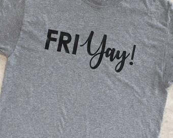 FRIyay | Shirt - Friday - Dress Down - Custom Colors Available