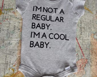 I'm not a regular baby. I'm a cool baby. Onesie