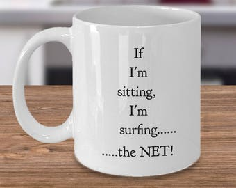 Funny Internet Surfing Mug! Gift For Anyone Who Loves Surfing the Net! 11 oz Ceramic Mug - If I'm Sitting, I'm Surfing......The NET!