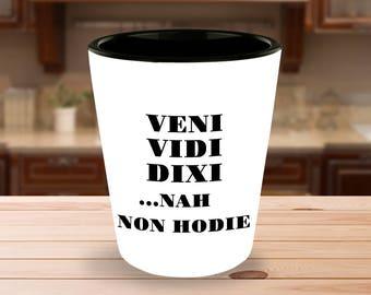 Fun Gift Idea for Latin Student or Scholar! Veni Vidi Dixi...Nah Non Hodie [I came, I saw, I said..Nah Not Today] Shot Glass Great Gag Gift!