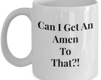 "Funny Gift for Christian! 11/ 15 oz Mug! ""Can I Get An Amen to That?!"" Ceramic - Great Gag Gift!"