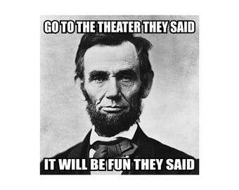 Shot in theatre decal, Offensive Humor decals, funny Abraham Lincoln sticker