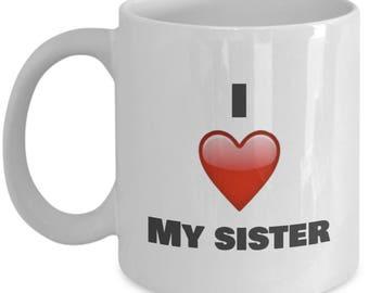 I Love My sister,  Sister Mugs, Sister Coffee Mug, Sister Gift, Gifts For Sister , Best sister Mug, Birthday Gift,Anniversary Gift