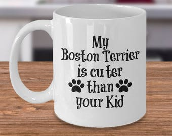 Boston Terrier Mug – Cuter Than Your Kid – Funny Dog Lover Coffee Cup Gift, 11 oz.