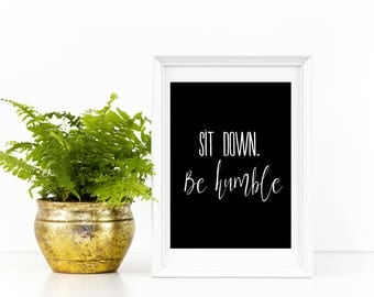 Sit Down Be Humble Wall Art, Quote, Instant Download Print, Minimalist Printing, Black and White,
