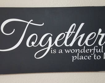 Farm Style Sign--Together is a wonderful place to be
