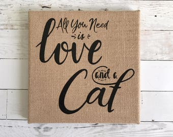 Wall Art, All You Need Is Love And A Cat Burlap Canvas, Home Decor, Cat Lover Gift, Crazy Cat Lady, 8x8