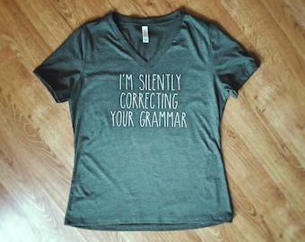 I'm Silently Correcting Your Grammar Shirt, Grammar Shirt, Funny Shirts, Grammar Police Shirt