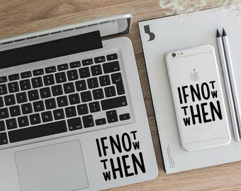 Laptop Decal Quote, If Not Now Then When, Vinyl Decal Sayings, Typography, Sayings, Macbook Decal, Laptop Sticker, Vinyl Decal, LD032