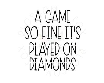 Baseball SVG, A Game so fine it's played on Diamonds svg File, Sports svg, Summer svg, mom svg, Softball, Cut file for Silhouette & Cricut