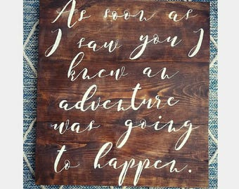As Soon As I Saw You I Knew An Adventure Was Going To Happen Wood Sign