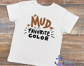 Mud Is My Favortie Color, Mud Shirt, Mud Is My Favourite Colour Shirt, Boys Mud Shirt, Girls Mud Shirt, Mess Maker Shirt, Play In Mud