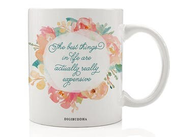The Best Things In Life Are Actually Really Expensive Mug, Shopaholic Gift, Gift for Friends, Funny Coffee Mugs, Sarcastic Mug, Gift for Her