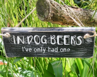 In Dog Beers I've Only Had One, Handmade Reclaimed Timber Sign, Rustic Wood Sign, Man Cave,Bar Decor, Fun Sign, Gift Ideas, Beer, Dog