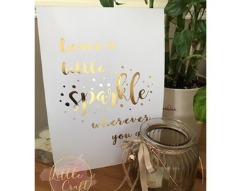 Leave a Little Sparkle wherever you go - foil print any colour