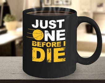 Just One Before I Die Basketball Mug