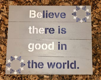 Belive There Is Good In The World Pallet Sign