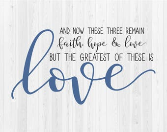Faith, Hope & Love But The Greatest of These is Love - SVG Cut File