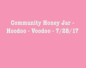 Community Honey Jar for 7/28/17 - Hoodoo - Voodoo
