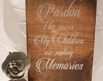 Pardon the mess My Children are Making Memories Wooden Sign